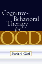 Cognitive-Behavioral Therapy for OCD by David A. Clark