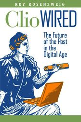 Clio Wired by Roy Rosenzweig