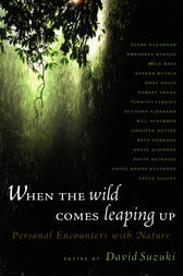 When the Wild Comes Leaping Up by David Suzuki