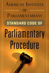 American Institute of Parliamentarians Standard Code of Parliamentary Procedure by American Institute of Parliamentarians