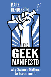 The Geek Manifesto: Why Science Matters to Government (mini ebook) by Mark Henderson