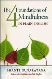 The Four Foundations of Mindfulness in Plain English by Bhante Gunaratana
