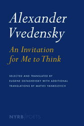 Alexander Vvedensky: An Invitation For Me To Think by Alexander Vvedensky