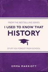 I Used to Know That: History by Emma Marriott