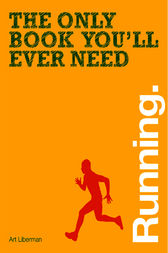 The Only Book You'll Ever Need - Running by Art Liberman