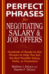 Perfect Phrases for Negotiating Salary and Job Offers: Hundreds of Ready-to-Use Phrases to Help You Get the Best Possible Salary, Perks or Promotion by Matthew DeLuca