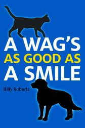 A Wag's As Good As A Smile by Billy Roberts