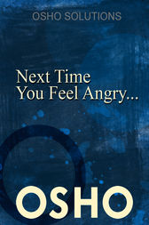 Next Time You Feel Angry... by Osho; Osho International Foundation