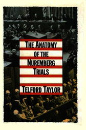 The Anatomy of the Nuremberg Trials