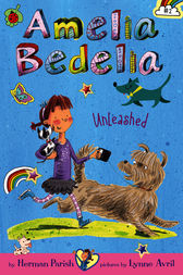 Amelia Bedelia Chapter Book #2: Amelia Bedelia Unleashed by Herman Parish