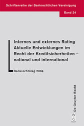 Internes und externes Rating. Aktuelle Entwicklungen im Recht der Kreditsicherheiten - national und international.