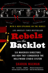 Rebels on the Backlot by Sharon Waxman