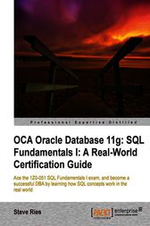 OCA Oracle Database 11g SQL Fundamentals I A Real World Certification Guide by Steve Ries