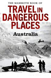 The Mammoth Book of Travel in Dangerous Places: Australia by John Keay