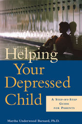 Helping Your Depressed Child by Martha Underwood Barnard
