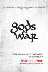 Gods at War by Kyle Idleman