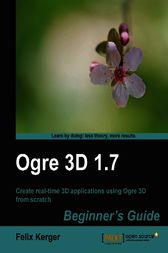 Ogre 3D 1.7 Beginner's Guide by Felix Kerger