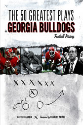 The 50 Greatest Plays in Georgia Bulldogs Football History by Patrick Garbin
