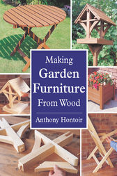 MAKING GARDEN FURNITURE FROM WOOD by Anthony Hontoir