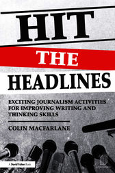 Hit the Headlines: Exciting journalism writing activities for Ages 7-13 by Colin Macfarlane