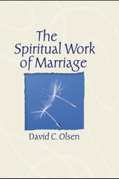 The Spiritual Work of Marriage by David C. Olsen
