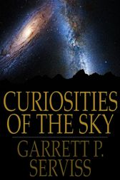 Curiosities of the Sky by Garrett P. Serviss