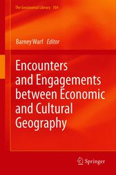 Encounters and Engagements between Economic and Cultural Geography by Barney Warf