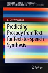Predicting Prosody from Text for Text-to-Speech Synthesis by K. Sreenivasa Rao