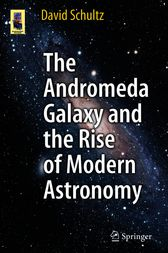 The Andromeda Galaxy and the Rise of Modern Astronomy by David Schultz