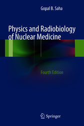 Physics and Radiobiology of Nuclear Medicine by Gopal B. Saha