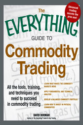 The Everything Guide to Commodity Trading by David Borman