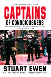Captains Of Consciousness Advertising And The Social Roots Of The Consumer Culture by Stuart Ewen