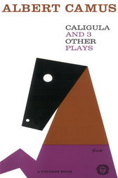 Caligula and Three Other Plays by Albert Camus