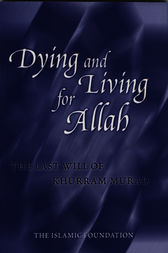 Dying and Living for Allah: The Last Will of Khurram Murad by Khurram Murad