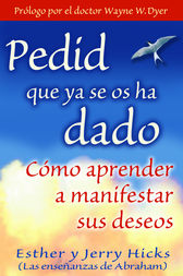 Pedid Que Ya Se Os Ha Dado by Esther Hicks