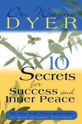 10 Secrets for Success and Inner Peace by Wayne Dyer