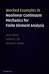 Worked Examples in Nonlinear Continuum Mechanics for Finite Element Analysis by Javier Bonet