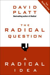The Radical Question and A Radical Idea by David Platt