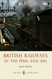 British Railways in the 1950s and 60s by Greg Morse