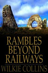 Rambles Beyond Railways by Wilkie Collins