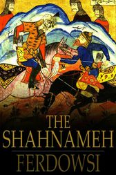 The Shahnameh by Ferdowsi;  James Atkinson