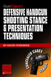 Gun Digest's Defensive Handgun Shooting Stance & Presentation Techniques eShort by David Fessenden