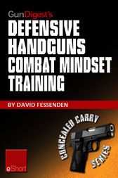 Gun Digest's Defensive Handguns Combat Mindset Training eShort by David Fessenden