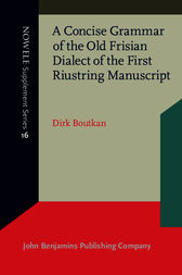 A Concise Grammar of the Old Frisian Dialect of the First Riustring Manuscript by Dirk Boutkan