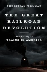 The Great Railroad Revolution by Christian Wolmar