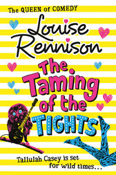 The Taming Of The Tights (The Misadventures of Tallulah Casey, Book 3) by Louise Rennison