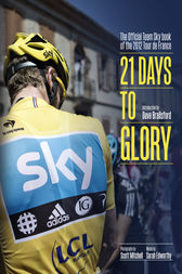 21 Days to Glory: The Official Team Sky Book of the 2012 Tour de France by Team Sky;  Sir Dave Brailsford