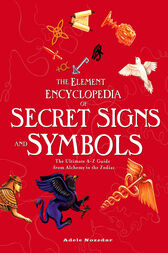 The Element Encyclopedia of Secret Signs and Symbols: The Ultimate A–Z Guide from Alchemy to the Zodiac by Adele Nozedar