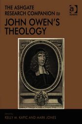 The Ashgate Research Companion to John Owen's Theology by Kelly M Kapic