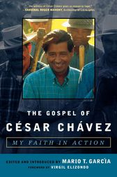 The Gospel of Cesar Chavez by Mario T. Garcia